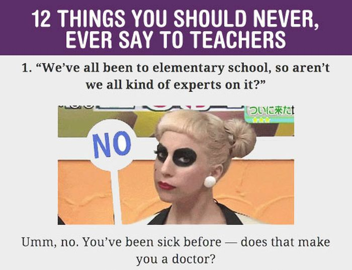 12 Things You Should Never Say To A Teacher (12 pics)