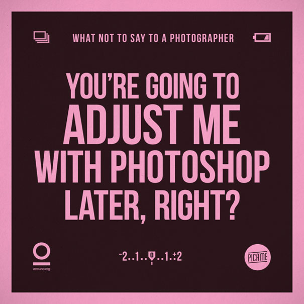 Things You Should Never Say To A Photographer (15 pics)