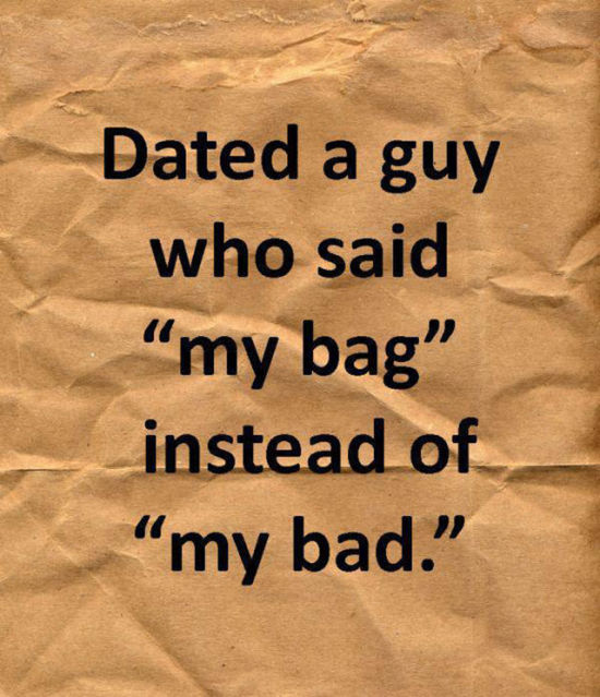 Funny Reasons Why People Have Been Dumped (21 pics)