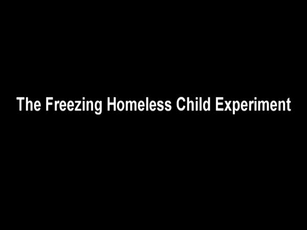 The Freezing Homeless Child Experiment