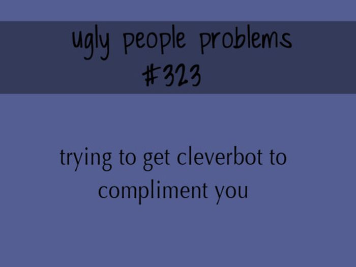 Ugly People Problems (24 pics)