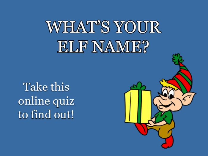What's Your Elf Name? (3 pics)