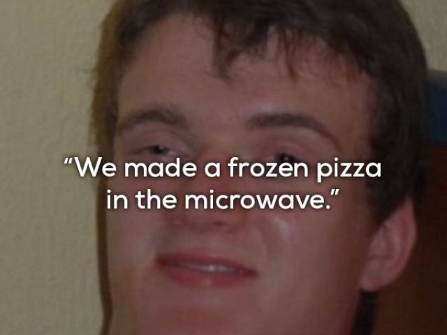 When You Are High... (15 pics)