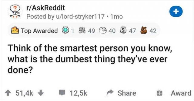 Smart People Do Stupid Things (28 pics)
